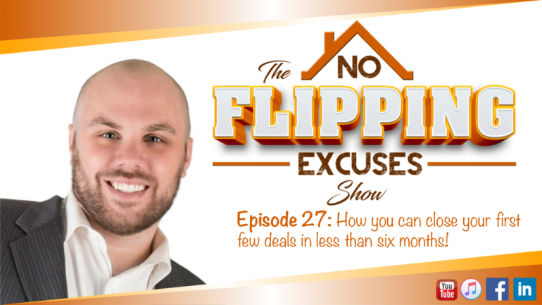 Episode 27: Close your first 4 deals in less than six months with the right strategies