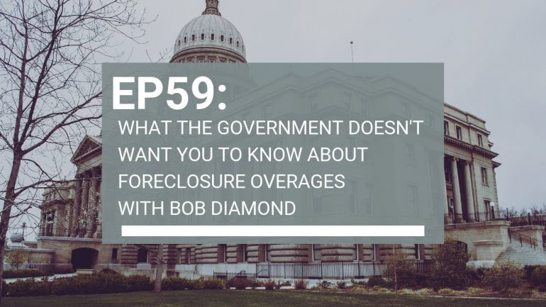 EP59: What The Government Doesn't Want You To Know About Foreclosure Overages